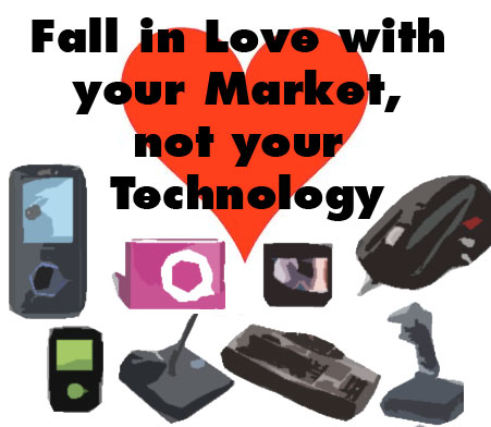 Fall in Love with your Market, not with your Technology